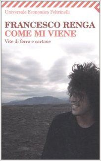 Amazon.it: Come mi viene. Vite di ferro e cartone - Francesco Renga - Libri
