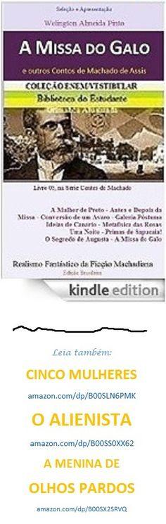 A MISSA DO GALO e outros Contos de Machado de Assis. Brasil. Divirta-se a um clique onde for: http://www.amazon.com/dp/B00T6BDF42   MAIS DE MEIO MILHÃO DE ESTUDANTES TIRAM NOTA ZERO NA REDAÇÃO DO ENEM/2015. FALTOU LIVRO NO DIA A DIA DESSES JOVENS, PRINCIPALMENTE, DO NOSSO MACHADO DE ASSIS.