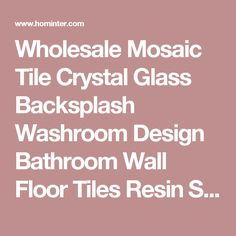 Wholesale Mosaic Tile Crystal Glass Backsplash Washroom Design Bathroom Wall Floor Tiles Resin Shell