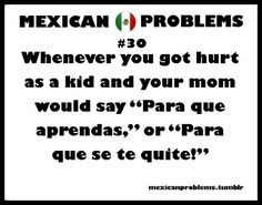 Mexican Problems,  Yeap, My son is getting that all the time.