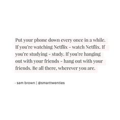Motivational and inspirational quote for twentysomethings and millennials from @smarttwenties, a reminder to put your phone down, be present and live intentionally #motivation #quotes #quoteoftheday #wisdom