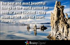 The best and most beautiful things in the world cannot be seen or even touched - they must be felt with the heart. - Helen Keller One of my favorite quotes! Romantic Love Quotes, Love Quotes For Him, Quote Of The Day, Inspirational Quotes For Women, Motivational Quotes, Inspiring Quotes, Uplifting Quotes, Inspirational Thoughts, Woman Quotes