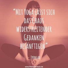 """""""Mit Yoga lässt sich das Chaos widerstreitender Gedanken besänftigen."""" - Iyengar #zitate #meditation #retreat #urlaub"""