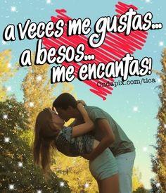 A veces me gustas ... a besos ... me encantas #frases #tarjetitas