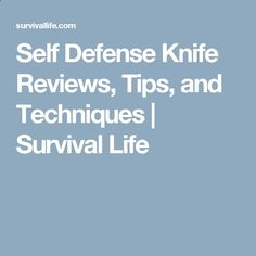 Self Defense Knife Reviews, Tips, and Techniques | Survival Life