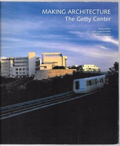 Making Architecture: The Getty Center. Los Angeles, CA 1997 Paperback Edition