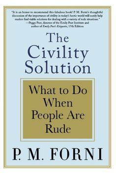 The Civility Solution: What to Do When People Are Rude by P.M. Forni, http://www.amazon.com/dp/0312369646/ref=cm_sw_r_pi_dp_JooXrb10AGQPE