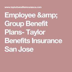 Employee & Group Benefit Plans- Taylor Benefits Insurance San Jose
