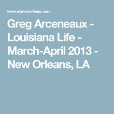 Greg Arceneaux - Louisiana Life - March-April 2013 - New Orleans, LA
