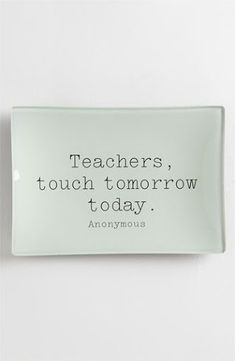 Ben'S garden 'teachers touch tomorrow' trinket tray available at nordstrom # teacher Short Teacher Quotes, Short Positive Quotes, Teaching Quotes, Short Quotes, Education Quotes, Best Quotes, Quotes For Students, Quotes For Kids, Really Good Quotes