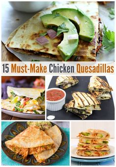 15 Chicken Quesadilla Recipes you need to try for dinner soon!