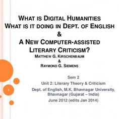 WHAT IS DIGITAL HUMANITIES WHAT IS IT DOING IN DEPT. OF ENGLISH & A NEW COMPUTER-ASSISTED LITERARY CRITICISM? MATTHEW G. KIRSCHENBAUM & RAYMOND G. S. http://slidehot.com/resources/digital-humanities-and-computer-assisted-literary-criticism.45811/