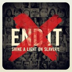 Help end slavery--it still exists!  Spread the word