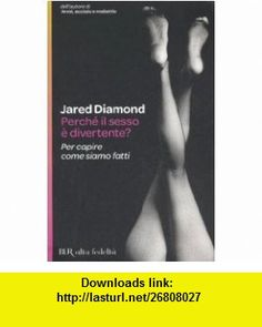 Perche Il Sesso E Divertente? (Italian Edition) (9788817013529) Jared Diamond , ISBN-10: 8817013528  , ISBN-13: 978-8817013529 ,  , tutorials , pdf , ebook , torrent , downloads , rapidshare , filesonic , hotfile , megaupload , fileserve