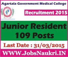 Agartala Government Medical College Recruitment 2015 : Junior Resident – 109 Posts  Last Date : 31/03/2015  http://jobsnaukri.in/agartala-government-medical-college-recruitment-2015-junior-resident-109-posts/