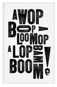 A WOP BOP A LOOMOP A LOP BAM BOOM!