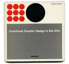 Neumann, Eckhard: FUNCTIONAL GRAPHIC DESIGN IN THE 20'S. New York: Reinhold, 1967.
