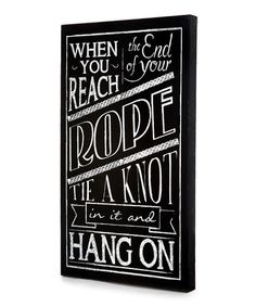 Loving this Black 'When You Reach the End of Your Rope' Wall Art on #zulily! #zulilyfinds