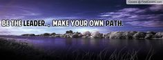 Be the leader Make your own path