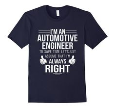 Assume Automotive Engineer always right to save time