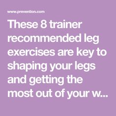 These 8 trainer recommended leg exercises are key to shaping your legs and getting the most out of your workout.