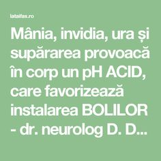 Mânia, invidia, ura și supărarea provoacă în corp un pH ACID, care favorizează instalarea BOLILOR - dr. neurolog D. Dulcan | La Taifas Good To Know, Metabolism, Health, Mansard Roof, Neurology, Health Care, Salud