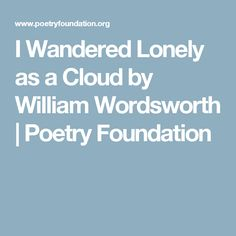 Oral reading about daffodils--I Wandered Lonely as a Cloud by William Wordsworth | Poetry Foundation