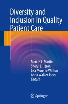 Diversity and inclusion in quality patient care (2015). Marcus L. Martin, Sheryl L. Heron, Lisa Moreno-Walton.