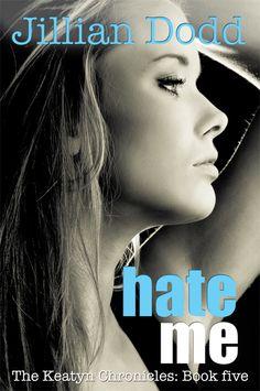 Hate Me - book 5 of The Keatyn Chronicles by Jillian Dodd