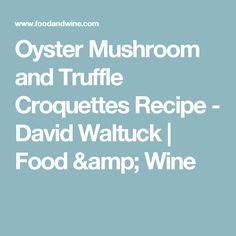 Oyster Mushroom and Truffle Croquettes Recipe  - David Waltuck   Food & Wine
