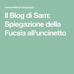 Il Blog di Sam: Spiegazione della Fucsia all'uncinetto