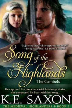 Song of the Highlands: The Cambels (The Medieval Highlanders) by K.E. Saxon, http://www.amazon.com/dp/B00K3B0GGO/ref=cm_sw_r_pi_dp_WsTztb1N7BKMB