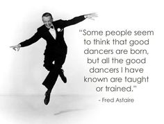 -Fred Astaire