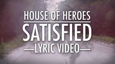 """House of Heroes - Satisfied """"...Cuz I can be satisfied with You in my saddest times or, I can't be satisfied at..."""""""