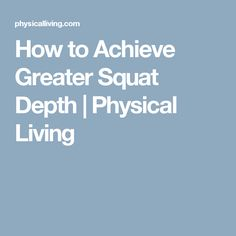 How to Achieve Greater Squat Depth | Physical Living