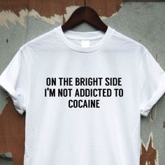 Buy On The Bright Side I'm Not Addicted To Cocaine T-shirt from Top rated seller -Shipping worldwide- You may also like the similar items on the link. Go to store and check it out !