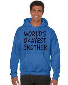 World's OKayest brother men Hooded sweatshirt family great brother love OK #family #brother #hoodie #love #ok