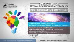 Puerto de Ideas aterrizó en Antofagasta los días 11, 12 y 13 de abril. Fue un fin de semana donde nos acercamos a la ciencia ya  la cultura. Diversos escenarios en la ciudad fueron testigos de este verdadero festival.