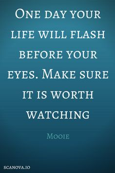 One day your life will flash before your eyes. Make sure it is worth watching #entrepreneurship #startup
