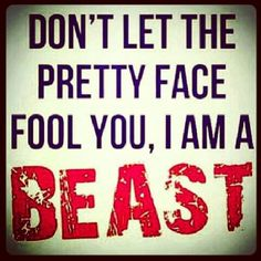 Fitness quotes, so true! Anyone who knows me I am a cutie but I am beast I the gym! I have bigger biceps than all the guys I my grade!