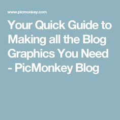 Your Quick Guide to Making all the Blog Graphics You Need - PicMonkey Blog