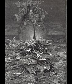 "Gustave Dore illustration for ""The Rhyme of the Ancient Mariner"". Take a closer look to see how he's depicted the perils of the sea."