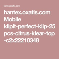 hantex.oxatis.com Mobile klipit-perfect-klip-25pcs-citrus-klear-top-c2x22210348