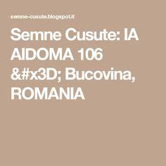 Semne Cusute: IA AIDOMA 106 = Bucovina, ROMANIA