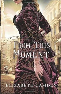 http://amzn.to/2945FAy From This Moment by Elizabeth Camden: My Review - Mommynificent