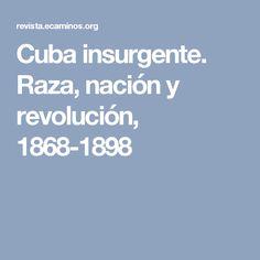 Cuba insurgente. Raza, nación y revolución, 1868-1898