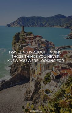 TRAVELING IS ABOUT FINDING THOSE THINGS YOU NEVER KNEW YOU WERE LOOKING FOR…