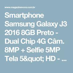 "Smartphone Samsung Galaxy J3 2016 8GB Preto - Dual Chip 4G Câm. 8MP + Selfie 5MP Tela 5"" HD - Magazine Sbbr22"