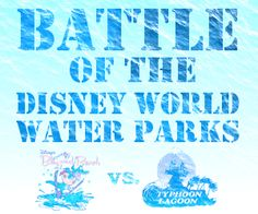 Blizzard Beach vs. Typhoon Lagoon - least busy times, comparisons of slides, best water park for young kids