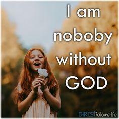 I am nobody without God Biblical Quotes, Religious Quotes, Bible Quotes, Bible Verses, Wisdom Quotes, Scriptures, Jesus Heals, Jesus Christ, Savior